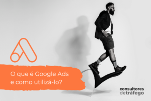 O que é Google Ads? Quais os tipos de anúncios e erros mais comuns?